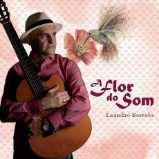 Capa do álbum 'A Flor do Som', de Leandro Bertolo