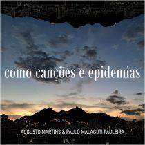 Capa do álbum 'Como Canções e Epidemias', de Augusto Martins e Paulo Malaguti Pauleira, com distribuição Mills Records